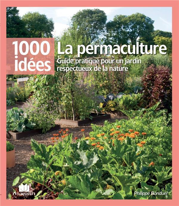 La Permaculture ; Guide Pratique Pour Un Jardin Respectueux De La Nature