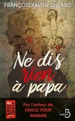 Vente Livre Numérique : Ne dis rien à papa  - François-Xavier Dillard