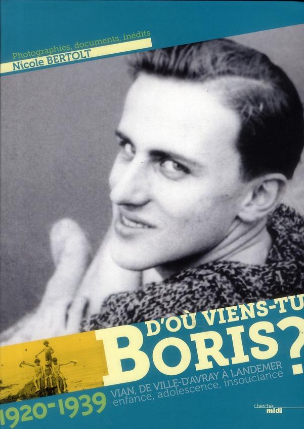 D'où viens-tu Boris ? Vian, de Ville d'Avray à Landemer ; enfance, adolescence, insousciance (1920-1939)