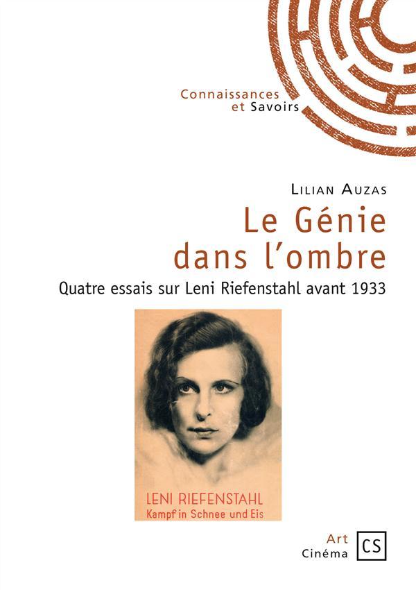 Le génie dans l'ombre ; quatre essais sur Leni Riefenstahl avant 1933