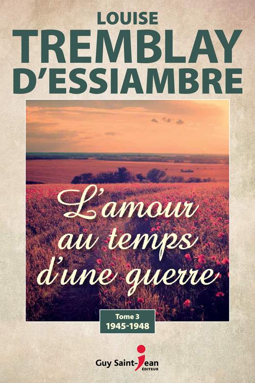 Vente Livre Numérique : L'amour au temps d'une guerre, tome 3  - Louise Tremblay d'Essiambre