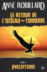 Vente Livre Numérique : Le retour de l'oiseau-tonnerre 02 : Perceptions  - Anne Robillard