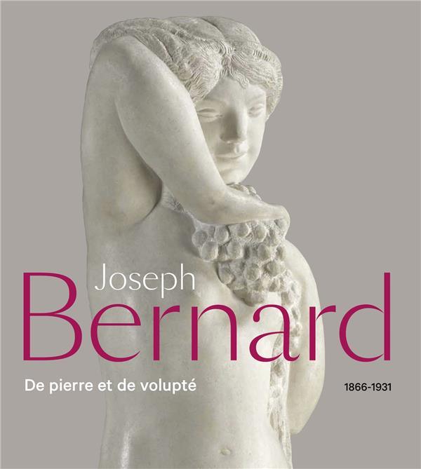 Joseph Bernard (1866-1931) ; de pierre et de volupté