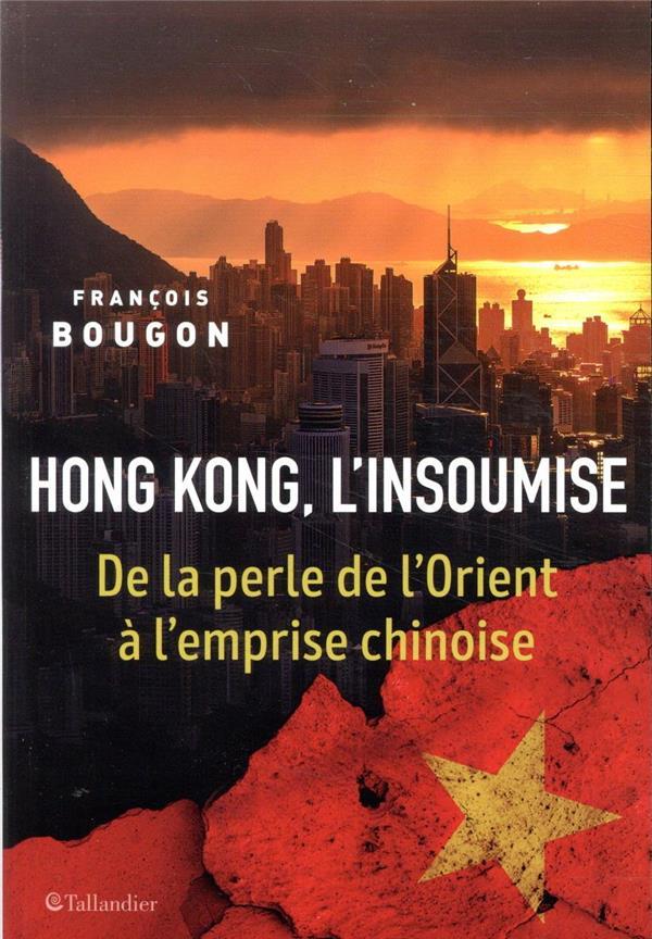 Hong Kong, l'insoumise ; de la perle de l'Orient à la nouvelle guerre froide