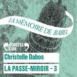 La Passe-Miroir (Livre 3) - La Mémoire de Babel  - Christelle Dabos
