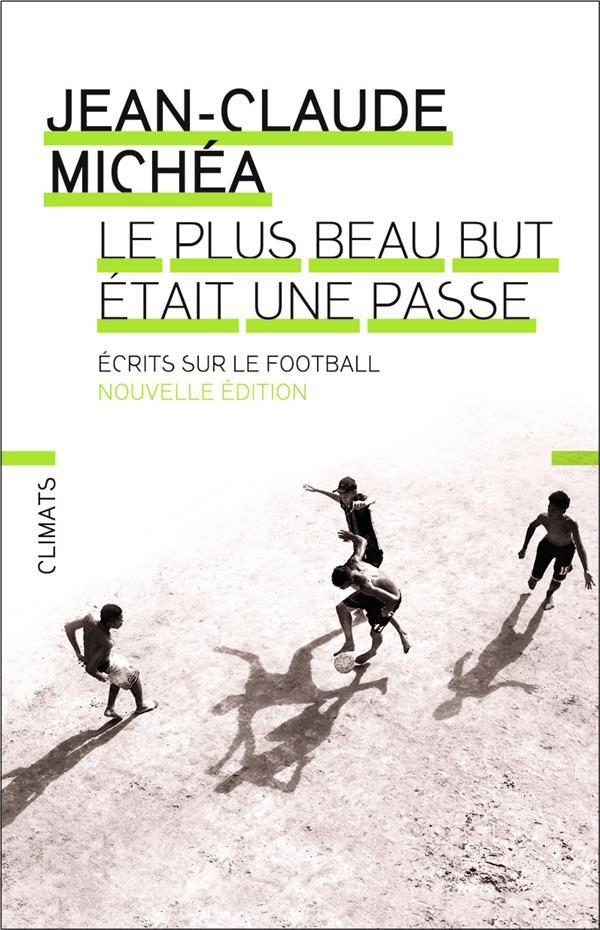 Le plus beau but était une passe ; écrits sur le football