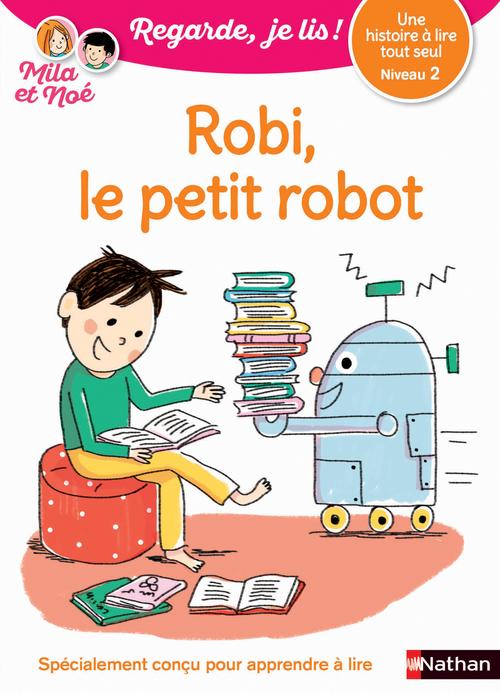 Regarde, je lis ! ; Robi le petit robot ; une histoire à lire tout seul ; niveau 2 (édition 2017)