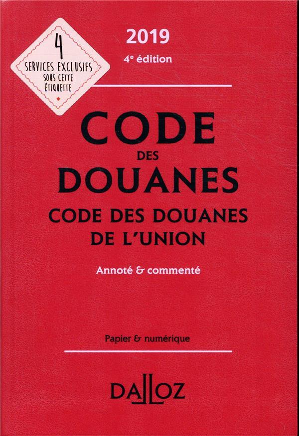 Code des douanes ; code des douanes de l'union annoté et commenté (édition 2019) (4e édition)