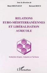 Relations euro-mediterraneennes et liberalisation agricole  - Bernard Roux