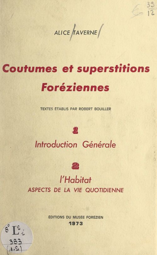 Coutumes et superstitions foréziennes. Introduction générale (1). L'habitat, aspects de la vie quotidienne (2)