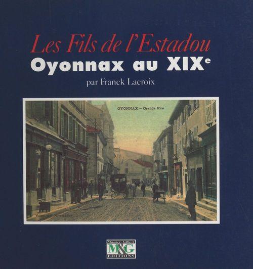 Les fils de l'Estadou : Oyonnax au XIXe siècle  - Franck Lacroix
