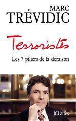 Terroristes ; les 7 piliers de la déraison