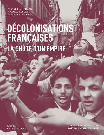 Décolonisations françaises ; la chute d'un empire