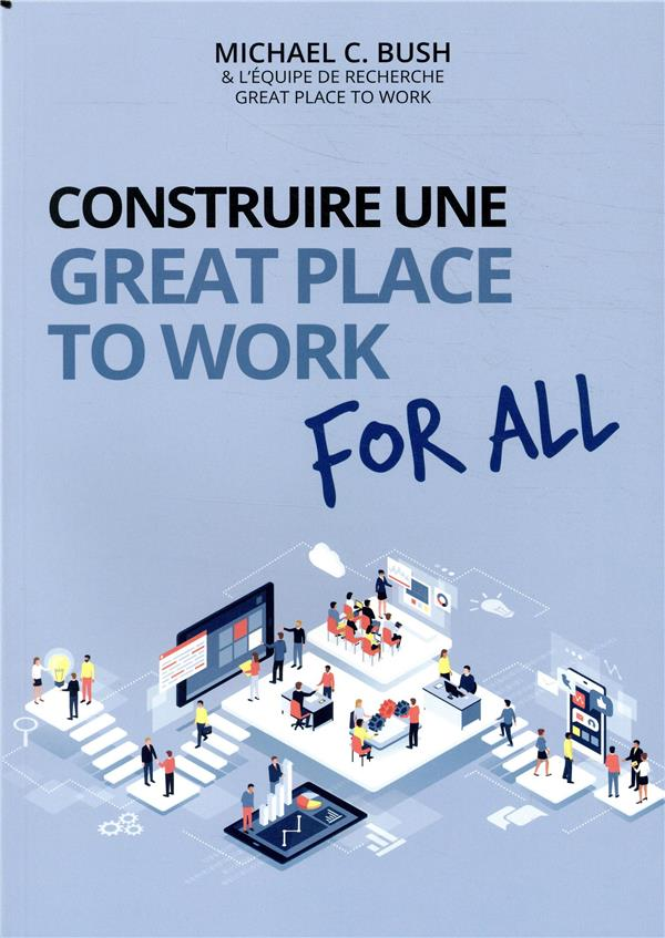 Construire une great place to work for all ; au service de la performance économique, des collaborateurs et de la société