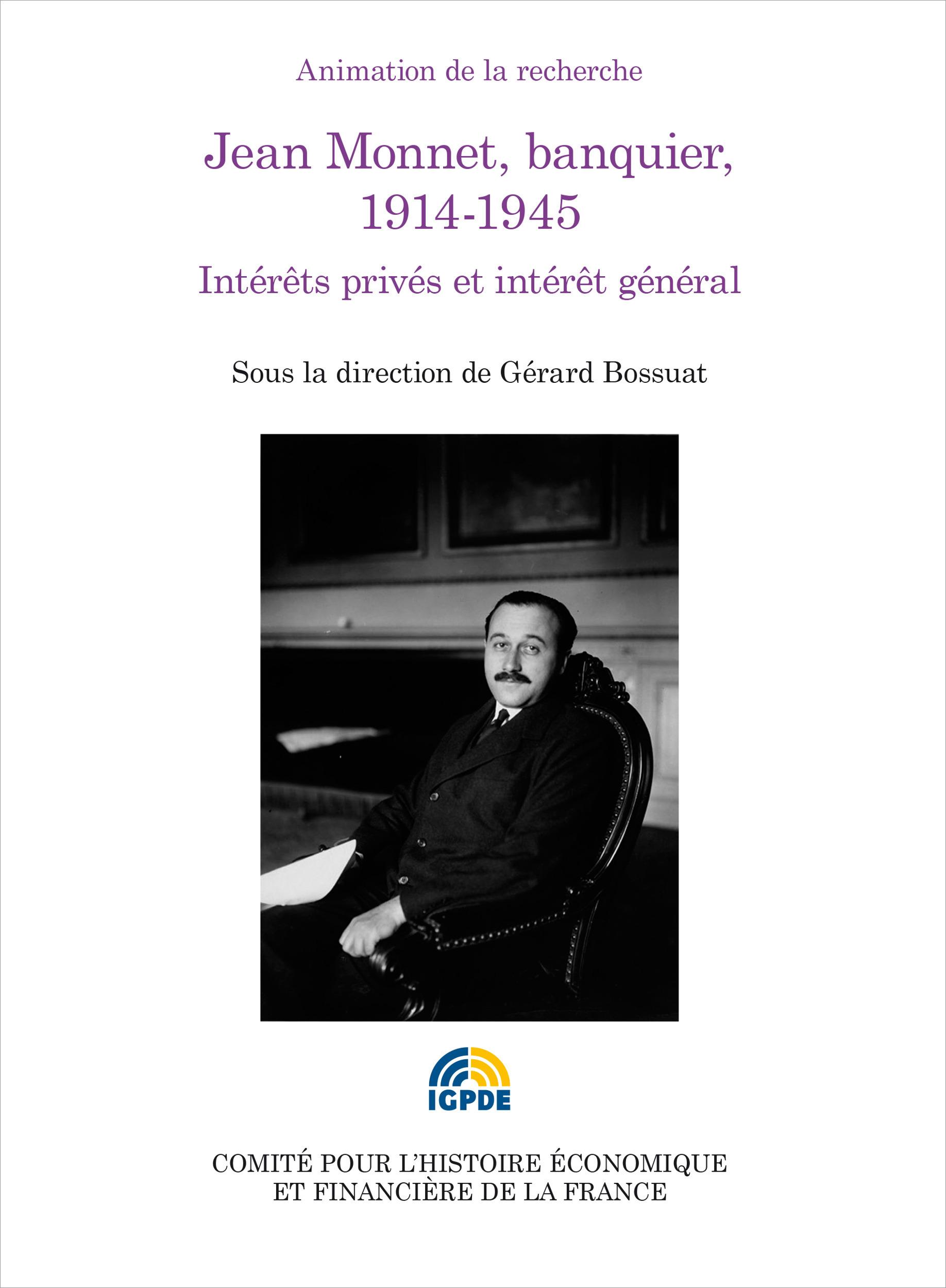 Jean Monnet, banquier, 1914-1945 ; intérêts privés et intérêt général