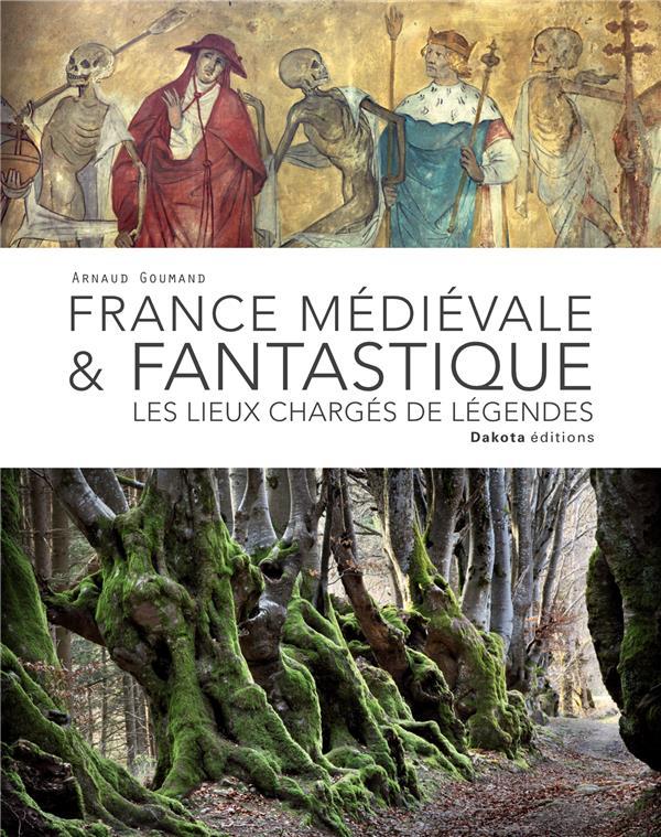 France médiévale & fantastique ; les lieux chargés de légendes