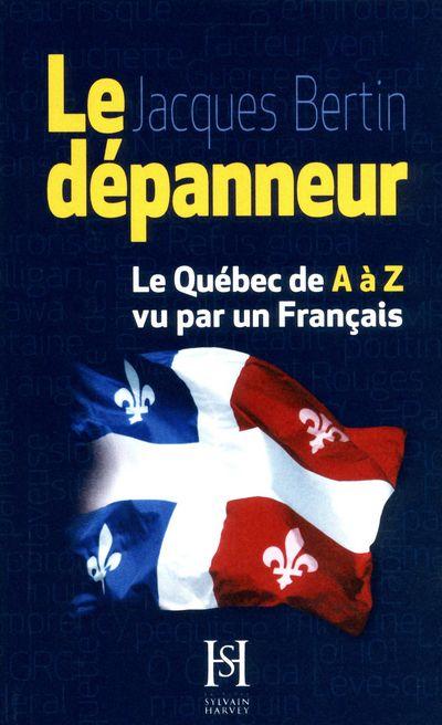 Le dépanneur ; le Québec de A à Z vu par un Français
