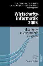 Wirtschaftsinformatik 2005  - Otto K. Ferstl - Elmar J. Sinz - Sven Eckert - Tilman Isselhorst