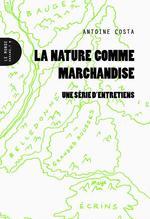 Couverture de La nature comme marchandise ; une série d'entretiens