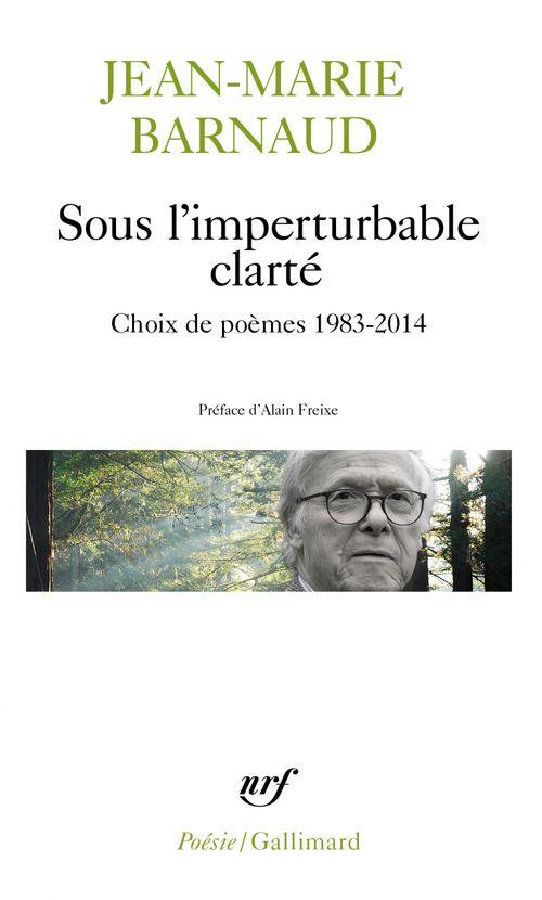 Sous l'imperturbable clarté ; choix de poèmes 1983-2014