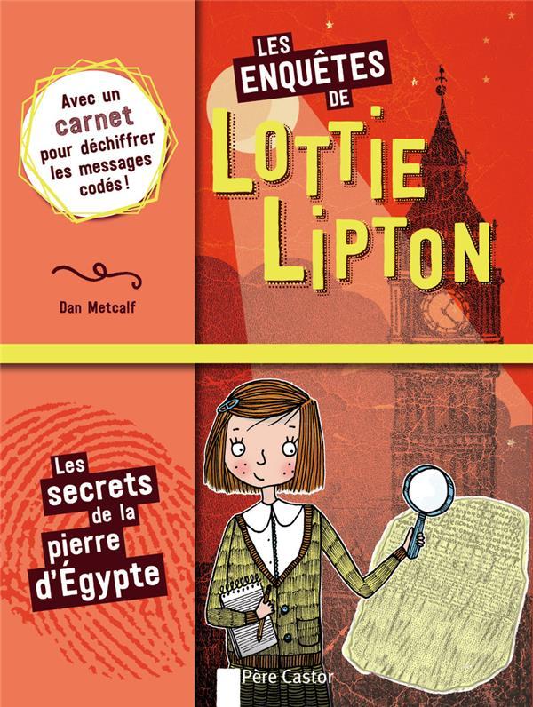 Les enquêtes de Lottie Lipton T.1 ; les secrets de la pierre d'Egypte