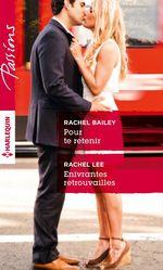 Pour te retenir - Enivrantes retrouvailles  - Rachel Bailey - Rachel Lee