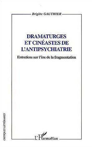 Dramaturges et cinéastes de l'antipsychiatrie ; entretiens sur l'ère de la fragmentation