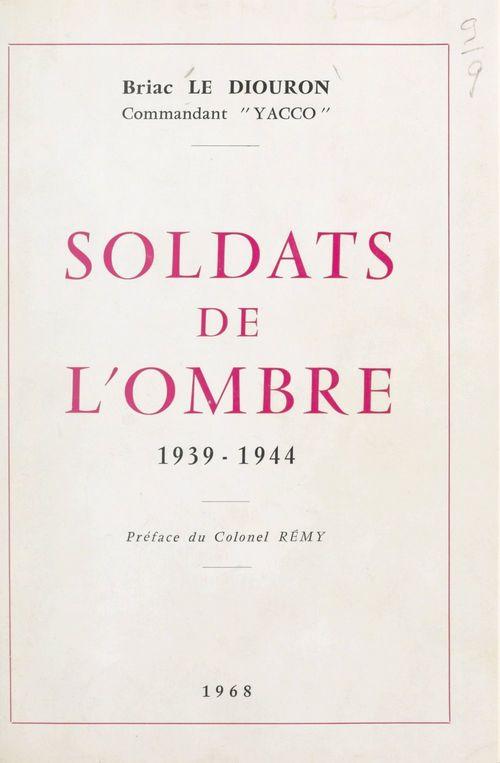 Soldats de l'ombre, 1939-1944  - Briac Le Diouron
