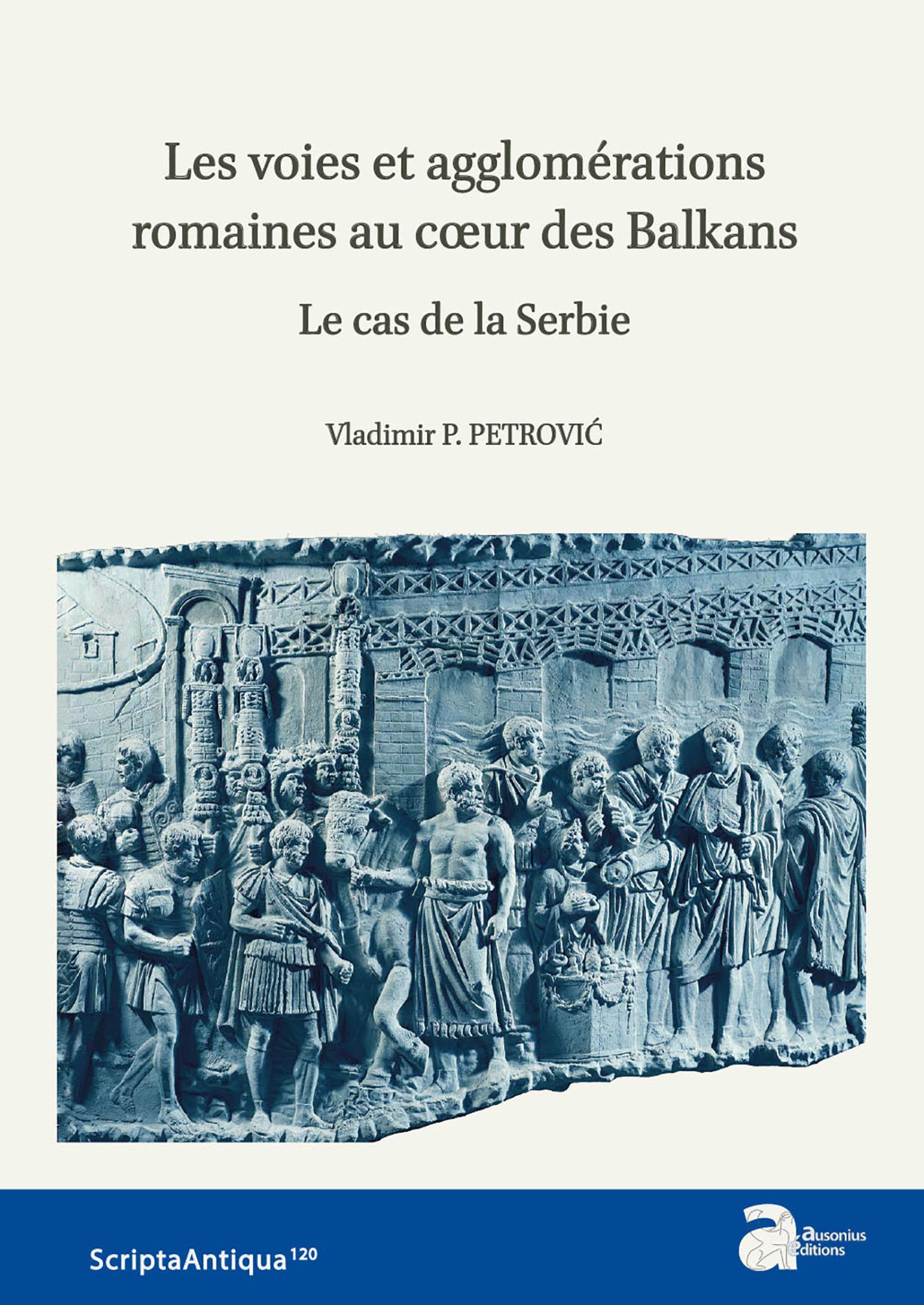 Les voies et agglomérations romaines au coeur des Balkans ; le cas de la Serbie