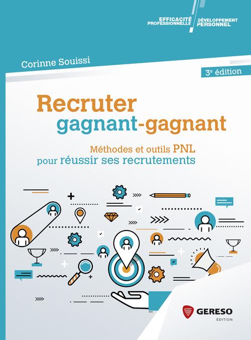 Recruter gagnant-gagnant ; méthodes et outils PNL pour réussir ses recrutements (3e édition)