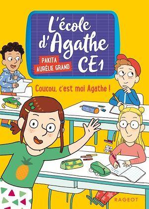 l'école d'Agathe - CE1 t.1 ; coucou, c'est moi Agathe !
