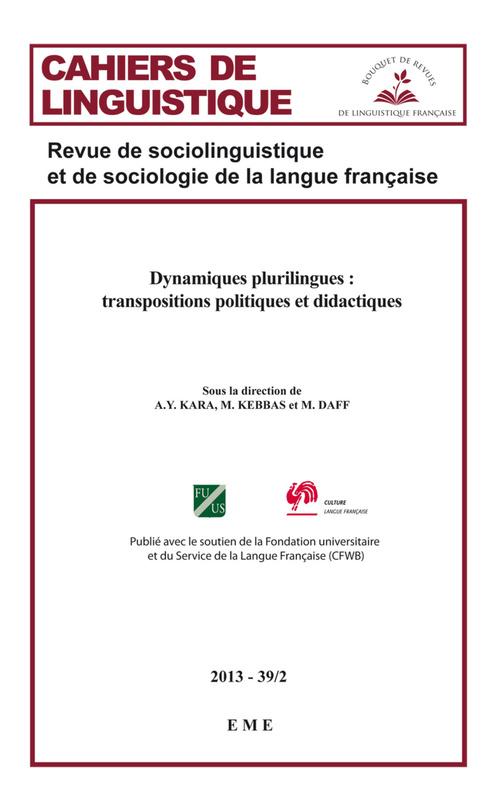 CAHIERS DE LINGUISTIQUE T.39/2 ; dynamiques plurilingues : transpositions politiques et didactiques
