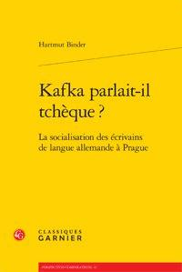 Kafka parlait-il tchèque ? ; la socialisation des écrivains de langue allemande à Prague