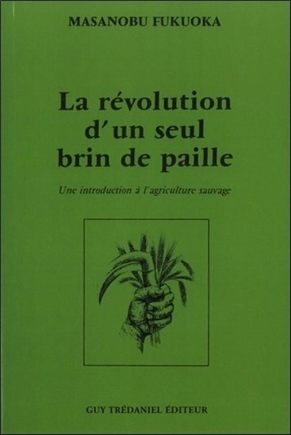 La révolution d'un seul brin de paille ; une introduction à l'agriculture sauvage
