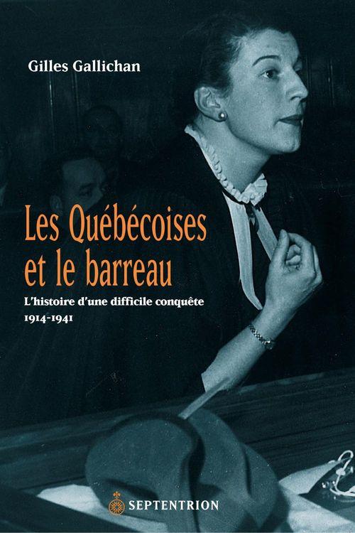 Les québécoises et le barreau ; l'histoire d'une difficile conquête ; 1914-1941