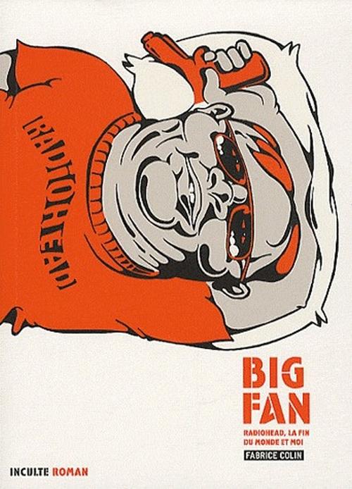 Big fan ; radiohead, la fin du monde et moi