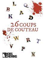 26 coups de couteau  - Ariane Hivert - Lucie Jean - Anthony Charbonneau Grenier - Mattia Scarpulla - Marrie E. Bathory - Catherine Rochette