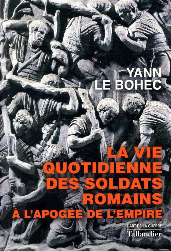 La vie quotidienne des soldats romains ; à l'apogée de l'empire
