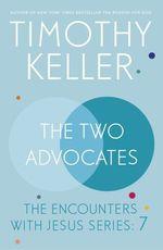 The Two Advocates  - Timothy J. Keller - Timothy Keller