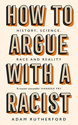 HOW TO ARGUE WITH A RACIST - HISTORY, SCIENCE, RACE AND REALITY