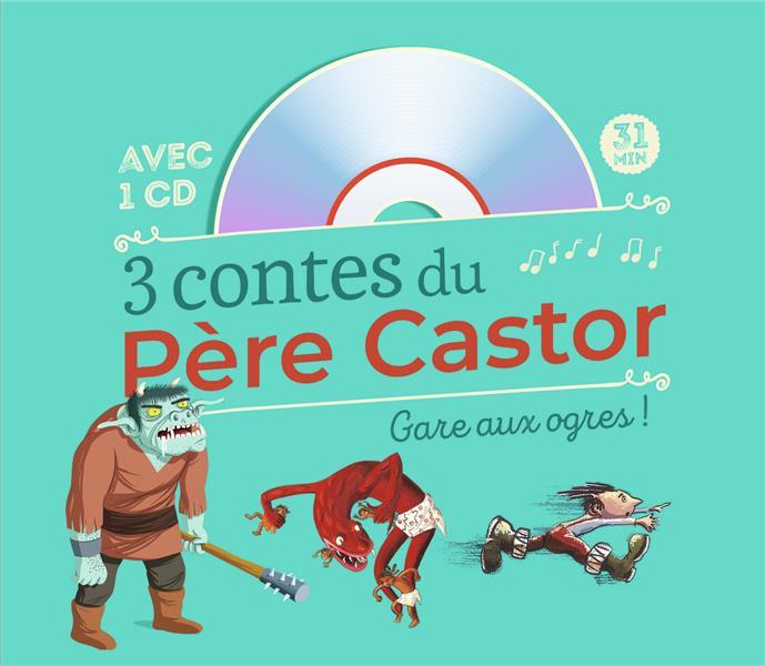 3 contes du Père Castor : gare aux ogres !