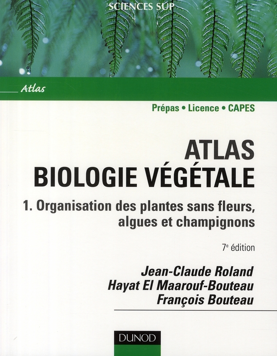 Atlas Biologie Vegetale T.1 ; Organisation Des Plantes Sans Fleurs, Algues Et Champignons (7e Edition)