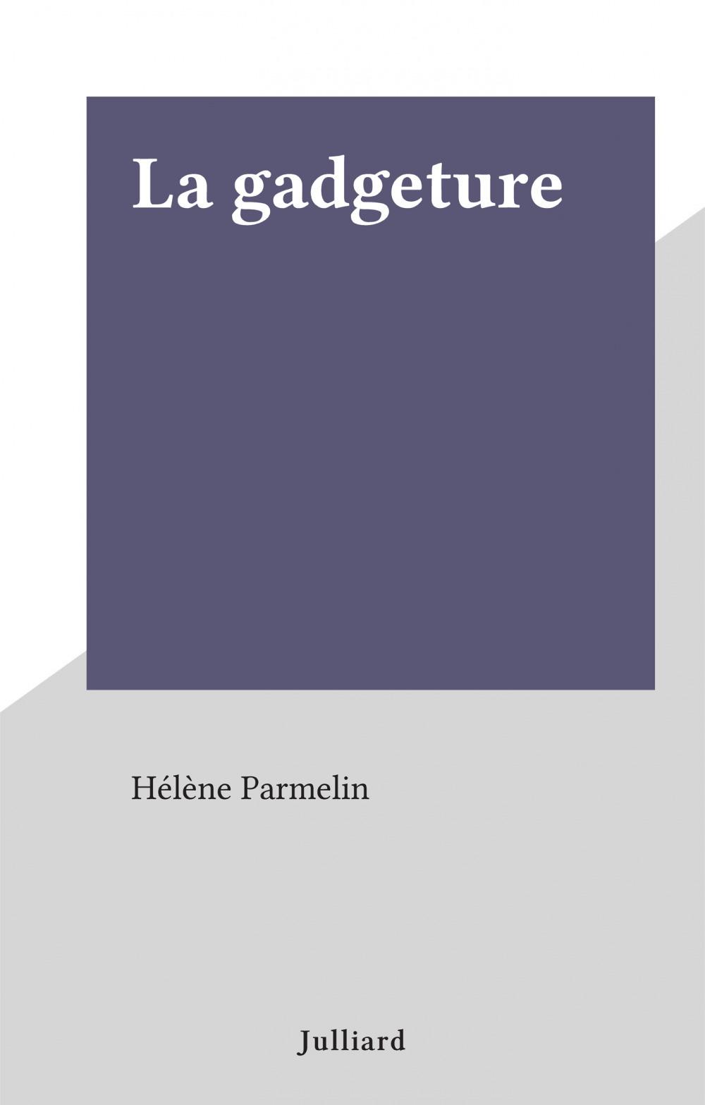 La gadgeture  - Hélène Parmelin