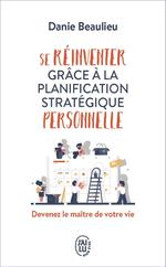 Se réinventer grâce à la planification stratégique personnelle ; devenez le maître de votre vie