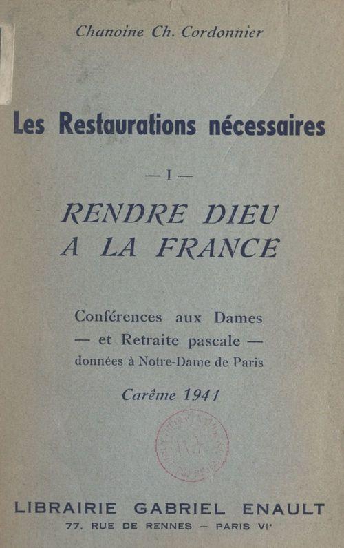 Les restaurations nécessaires (1). Rendre Dieu à la France pour répondre aux aspirations des âmes  - Charles Cordonnier