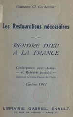Les restaurations nécessaires (1). Rendre Dieu à la France pour répondre aux aspirations des âmes