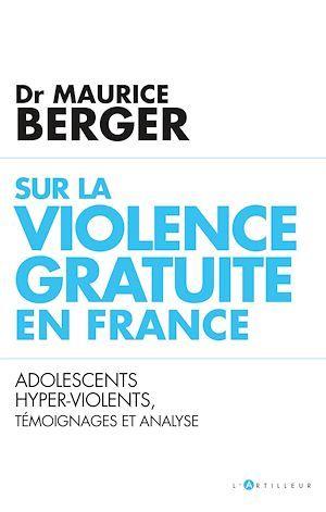Sur la violence gratuite en France ; adolescents hyper-violents, témoignages et analyse