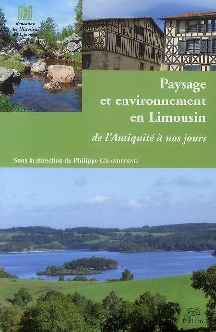 Paysage et environnement en Limousin ; de l'Antiquité à nos jours