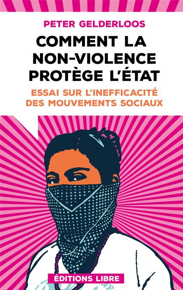 Comment la non-violence protège l'Etat ; essai sur l'inefficacité des mouvements sociaux