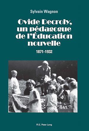 Ovide decroly, un pedagogue de l'education nouvelle - 1871-1932